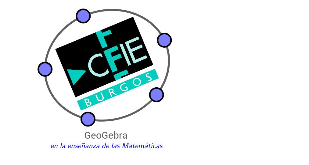 GeoGebra en la enseñanza de las Matemáticas CFIE Burgos