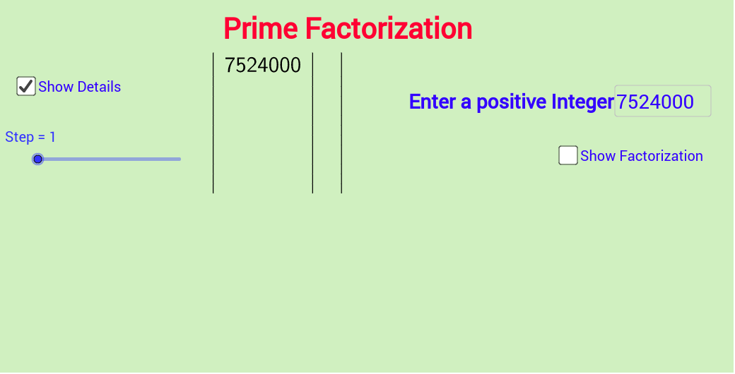 Enter a positive integer and click the show details or show factorization tab. Slide the slider to see the working